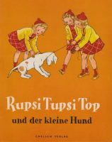 2. Rupsi, Tupsi, Top und der kleine Hund