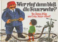 Wer rief denn bloß die Feuerwehr? – 1971 - Text: James Krüss | Illustration: Erika Meier-Albert
