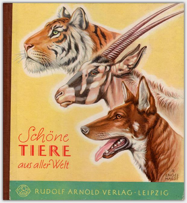 Schöne Tiere aus aller Welt   Rudolf Arnold Verlag, Leipzig   1958